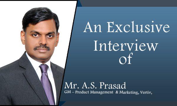 Mr. A.S. Prasad, GM – Product Management & Marketing, Vertiv