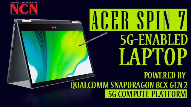 Acer Spin 7 5G-Enabled Laptop Powered by Qualcomm Snapdragon 8cx Gen 2, 5G Compute Platform