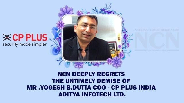 Mr. Yogesh B. Dutta COO - CP PLUS India, Aditya Infotech Ltd