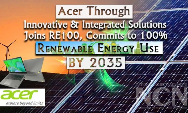 Acer through innovative and integrated solutions joins RE100 initiative