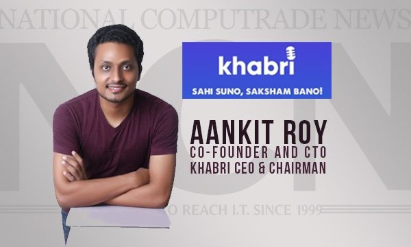 Mr. Aankit Roy, Co-Founder and CTO, Khabri CEO & Chairman