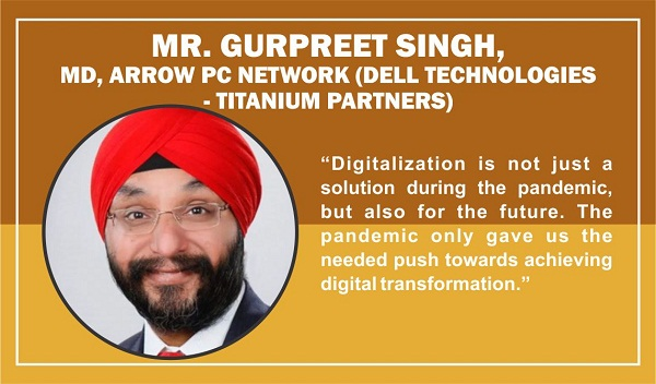 Mr. Gurpreet Singh, Managing Director, Arrow PC Network (Dell Technologies - Titanium Partners)