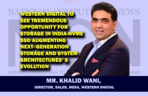Mr. Khalid Wani, Director, Sales, India, Western Digital