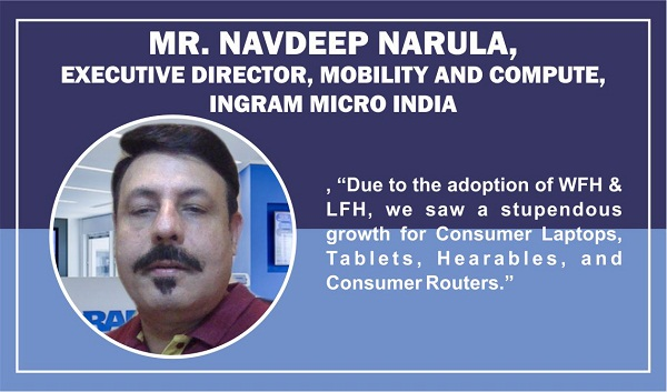 Mr. Navdeep Narula, Executive Director, Mobility and Compute, Ingram Micro India