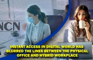Instant Access in Digital World has blurred the lines between the physical office and hybrid workplace