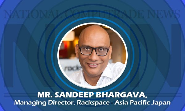 Mr Sandeep Bhargava, Managing Director, Rackspace- Asia Pacific Japan