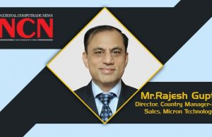 Mr.Rajesh Gupta, Director, Country Manager-India Sales, Micron Technology
